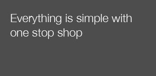 Everything is simple with one stop shop