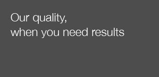 Our quality when you need results